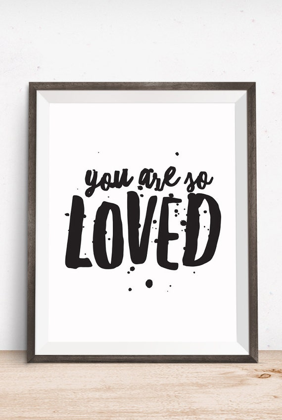 Printable Art, Love Quote, You are So Loved, Inspirational Print, Typography Quote, Art Prints, Digital Download Print, Quote Printables
