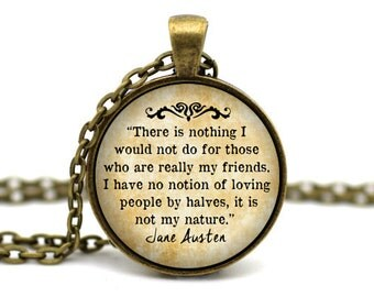 Jane Austen Quote Necklace, 'There is nothing I would not do for those who are my friends', Friendship Quote, Best Friend Necklace