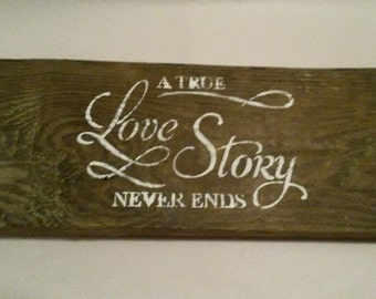 """Rustic Wooden Sign """"A true love story never ends"""""""