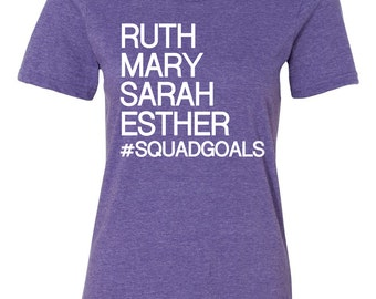 Squadgoals, Ruth, Mary, Sarah, Esther, Christian T Shirt squad Jesus Bible Verse