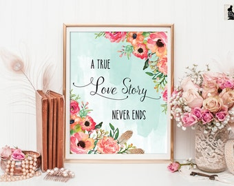 A TRUE LOVE Story Never Ends Printable Quote Art. Instant Download. Floral Home Decor. Romantic Gift for Her. Flower Wall Art. Inspirational