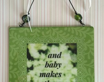 And Baby Makes Three, hanging plaque, sign, wall, over desk, or door. Shower gift, Annoucement