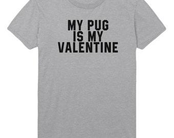 My Pug is My Valentine Tshirt Mens Womens T shirt Top STP94