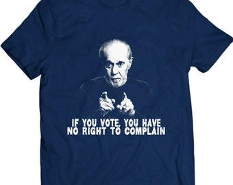 If You Vote, You Have No Right To Complain Shirt George Carlin Slogan 100% Cotton Holiday Gift Birthday Present