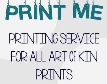 Printing service for all ART of KIN prints