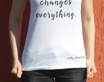 Womens white t shirt with sayings - 'Passion Changes Everything' - cotton fabric - original design by ©When Woman Travels