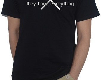 Drummers Are Easy - They Bang Everything (drumsticks graphic) T-Shirt Drums Mens