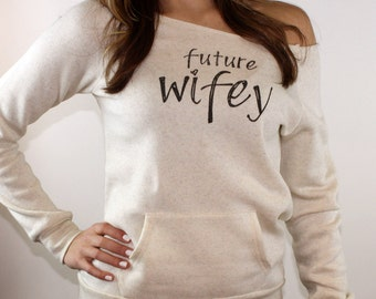 future wifey shirt. slouchy sweatshirt. off the shoulder. bride to be. engagement gift. wedding shower. bachelorette.