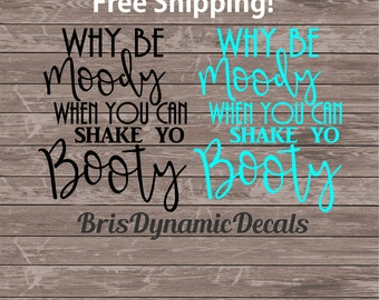 why be moody shake yo booty funny car decal free shipping - custom dance window sticker - cup decal - inspirational quote - diy gift idea