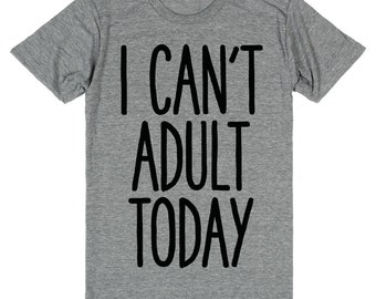 I Can't Adult Today Tee | Funny Shirt, Adult Tee