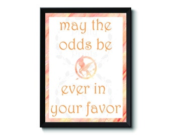 Hunger Games - Watercolor - may the odds be ever in your favor - Sizes 4 x 6 to 13 x 19