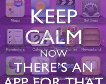 Keep Calm Now There's An App For That