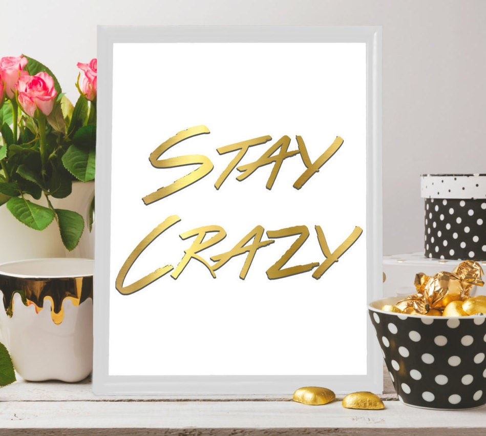 crazy wall art crazy quote gold fun print wall art stay