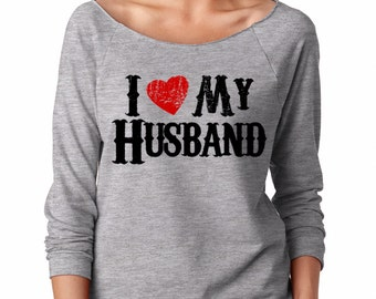 I Love My Husband Women Top Gift For Wife Comfy Lightweight Raglan Terry