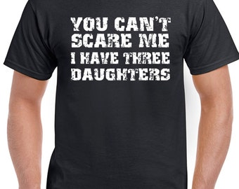 You Can't Scare Me I Have Three Daughters - Mens Funny T-Shirt Father's Day