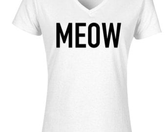 MEOW Women's V-Neck, Graphic Tee,  Cat Lovers, Lovers of Cats, Meow, Cats, Cat Lady, Crazy Cat Lady