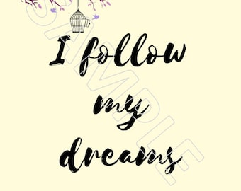 I follow my dreams Affirmation Digital Print for Instant Download