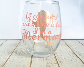 Of Course I Drink Like A Fish Im A Mermaid Wine Glass - Made For Mermaids - Wine Glasses Funny - Lets be Mermaids - Mothers Day Ideas