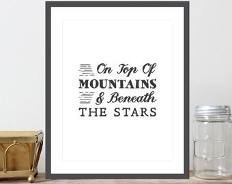 On Top Of Mountains & Beneath The Stars Print, Inspirational Print, Digital Print, Instant Download, Nature Decor, Mountains Print - (D076)