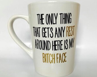 The only thing that gets any rest around here is my bitch face/ Resting bitch face mug / RBF / Coffee cup/