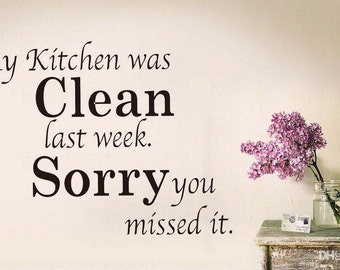 My Kitchen Was Clean Last Week, Sorry You Missed It. Wall Decal