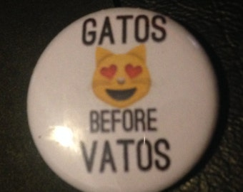 GATOS BEFORE VATOS Emoji Cat Pin  1 Inch Pin