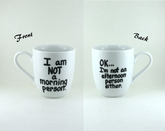 I am not a morning person, Funny Coffee Mug, Hand Painted Coffee Cup, Coffee Humor, Office Humor Gift for Him or Her
