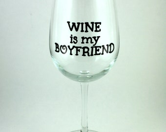 WINE is my BOYFRIEND, Anti-Valentine's Day, Funny wine glass, Hand Painted