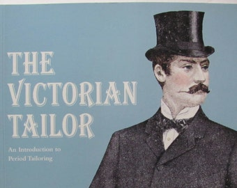 The Victorian Tailor: An Introduction to Period Tailoring, 2011, 19th century Menswear, Victorian Menswear Book, Steampunk Fashions, How to
