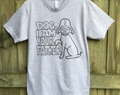 Dog shirt, Boyfriend gift, Funny tees, Graphic Tee, Dog Father, star wars, pet dad, mens tshirt, I am your Father, dogs, RCTees, dad gift