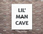LiL Man Cave Sign, LiL Man Cave Print, INSTANT DOWNLOAD, Mustache Signs, Mustache Art, Boys Nursery Sign, Boys Room Decor, Boys Playroom Art
