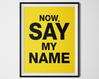 Breaking Bad, Say My Name, Breaking Bad Poster, Heisenberg, Walter White, Cool Poster, Jesse Pinkman, Breaking Bad Art, Breaking Bad Print