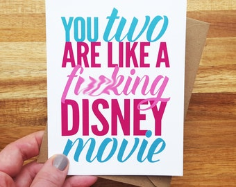 Funny love card - funny wedding engagement - You two are like a f*cking Disney Movie