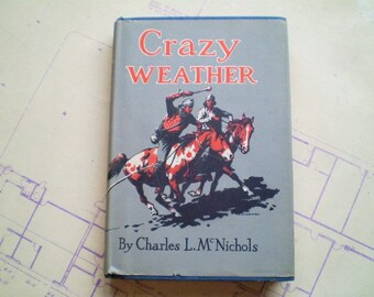 Crazy Weather - 1944 - Charles L. McNichols - First Printing - Vintage Western Adventure Novel