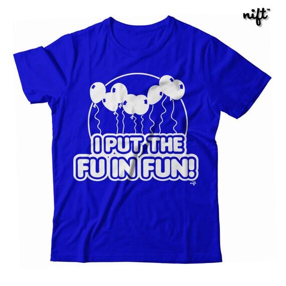 I Put the FU in Fun UNISEX T-shirt