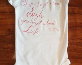 If you forget about style Downton Abbey quote onesie baby girls