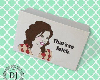 That's So Fetch!  Mean Girls Greeting Card