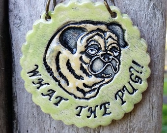 What the Pug?! - Yellow Green Ceramic Ornament