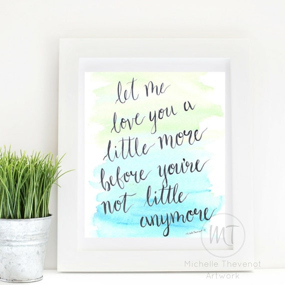 Your Not A Mother Quotes: Let Me Love You A Little More Before You're Not Little