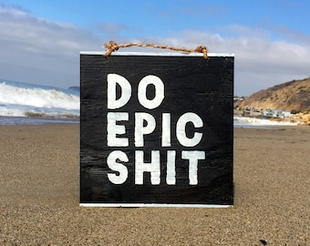 Do Epic Shit Wood Sign / Inspirational Wood Sign Sayings / Office Decor / Dorm Room Decor / Gifts for Him / Gifts for Her / Mature Content