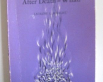 After Death --What? by Leoline L. Wright - paperback 1974