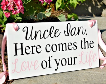 Here comes the Love of your Life sign | wedding decor | Here comes the Bride | Uncle Sign | Ring Bearer Sign | Custom Wedding Sign