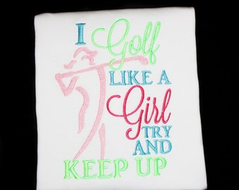 I Golf Like a Girl Try and Keep Up Custom Embroidered Kids or Adult Shirt-Girls Golf Shirt, Golf Team, Golfing, Golfer, Ladies Golf