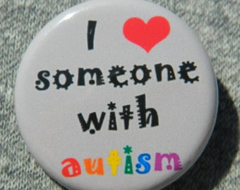 I love someone with autism Button/Magnet/Bottle Opener