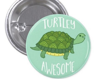 Turtley Awesome - Turtle Pin Back Button Badge  - Turtle Gift - Cute Turtle - Funny Pun - Turtle Pun - Fridge Magnet - Refrigerator Magnet