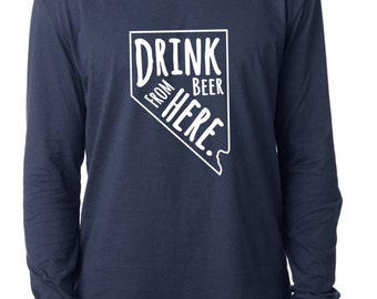 Craft Beer Nevada- NV- Drink Beer From Here™ Long Sleeve Shirt