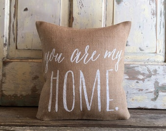 Burlap Pillow-  You are my Home pillow | Valentines Day Gift | Home Pillow | Gifts for Her | Engagement, Wedding, Anniversary gift