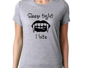 Sleep Tight I Bite - Ladies T Shirt, Printed Tee Shirt