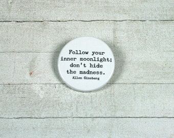 """Quote Zitat Allen Ginsberg: """"Follow your inner moonlight; don't hide the madness."""" - badge 3,8 cm"""