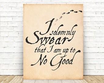 I Solemnly Swear I am up to No Good, Harry Potter, Harry Potter Poster, Marauders Map, Harry Potter PRINT, Literary Gift, 5x7, 8x10, 11x14